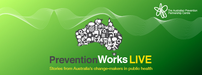 PreventionWorks LIVE Stories from Australia's change-makers in public health